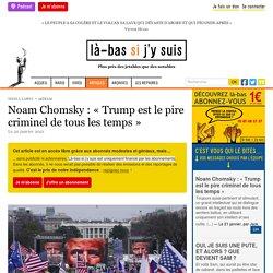 20 jan. 2021 Noam Chomsky : « Trump est le pire criminel de tous les temps »