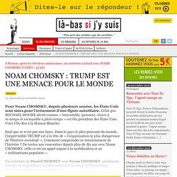 NOAM CHOMSKY : TRUMP EST UNE MENACE POUR LE MONDE