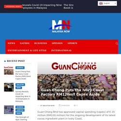 Guan Chong Puts the Ivory Coast Factory RM120mil Capex Aside