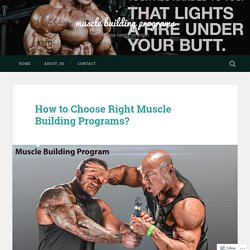 How to Choose Right Muscle Building Programs? – muscle building programs