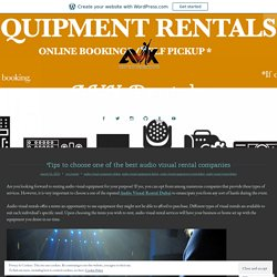 Tips to choose one of the best audio visual rental companies – AVX Rentals
