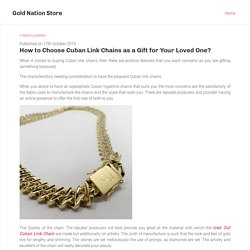 How to Choose Cuban Link Chains as a Gift for Your Loved One?