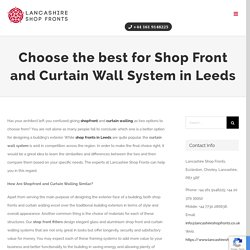 Choose the best for Shop Front and Curtain Wall System in Leeds