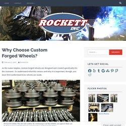 Why Choose Custom Forged Wheels? – Rockett Inc