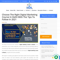 Choose The Right Digital Marketing Course In Delhi With The Tips To Follow In 2021 - Digital Marketing Course in Dwarka