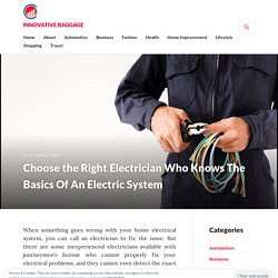 Choose the Right Electrician Who Knows The Basics Of An Electric System