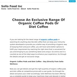 Choose An Exclusive Range Of Organic Coffee Pods Or Diet Coffee – Sollo Food Inc