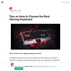 Tips on How to Choose the Best Gaming Keyboard – Bloody USA