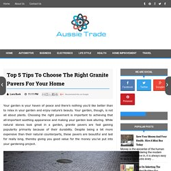 Top 5 Tips to Choose the Right Granite Pavers for your Home - Aussie Trade