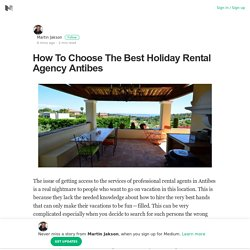 How To Choose The Best Holiday Rental Agency Antibes
