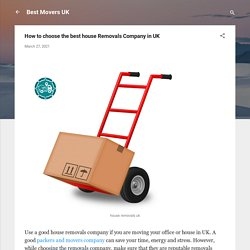 How to choose the best house Removals Company in UK