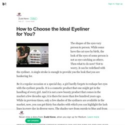 How to Choose the Ideal Eyeliner for You? – Zudd Kene – Medium