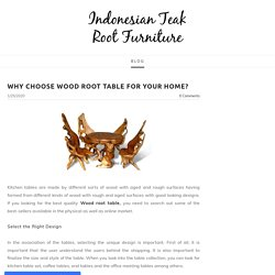 Why Choose Wood Root Table for your Home? - Indonesian Teak Root Furniture