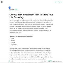 Choose Best Investment Plan To Drive Your Life Smoothly – Medium