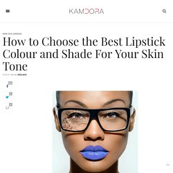 How to Choose the Best Lipstick Colour and Shade For Your Skin Tone - Kamdora