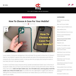How To Choose A Case For Your Mobile