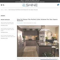 How to Choose the Perfect Color Scheme for Your Space: Neutrals – EShine