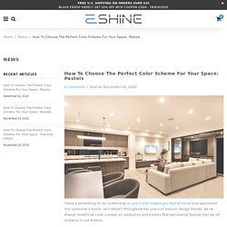 How to Choose the Perfect Color Scheme for Your Space: Pastels – EShine