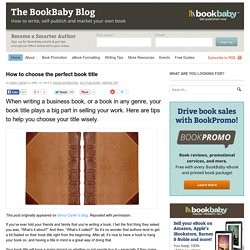 How to choose the perfect book title – BookBaby Blog