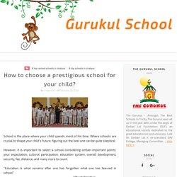 How to choose a prestigious school for your child? - Gurukul School