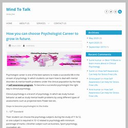 How you can choose Psychologist Career to grow in future.
