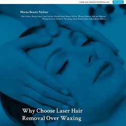 Why Choose Laser Hair Removal Over Waxing – Meena Beauty Parlour