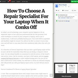 How To Choose A Repair Specialist For Your Laptop When It Conks Off