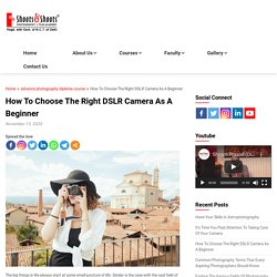 How To Choose The Right DSLR Camera As A Beginner