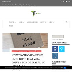 How to choose a right blog topic that will drive a ton of traffic to your blog