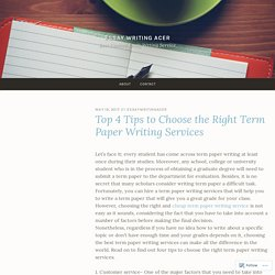 Top 4 Tips to Choose the Right Term Paper Writing Services – Essay Writing Acer
