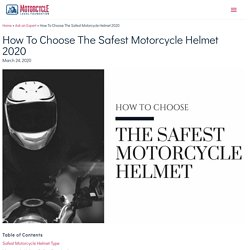 How To Choose The Safest Motorcycle Helmet 2020