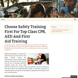 Choose Safety Training First For Top Class CPR, AED And First Aid Training