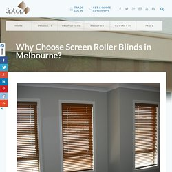 Why Choose Screen Roller Blinds in Melbourne