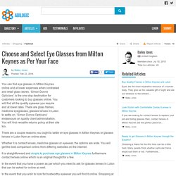 Choose and Select Eye Glasses from Milton Keynes as Per Your Face