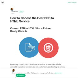 How to Choose the Best PSD to HTML Service – Alex Mishel – Medium
