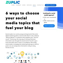 6 ways to choose your social media topics that fuel your blog - Zuplic