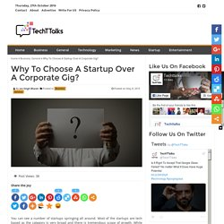 Why To Choose A startup Over A Corporate Gig?