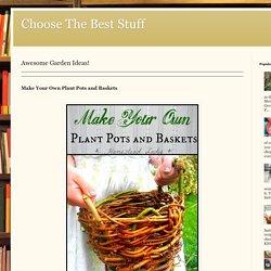 Choose The Best Stuff: Awesome Garden Ideas!