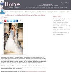 How to Choose the Stylish Bridal Dress in Walnut Creek