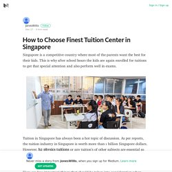 How to Choose Finest Tuition Center in Singapore