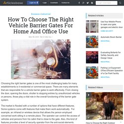 How To Choose The Right Vehicle Barrier Gates For Home And Office Use