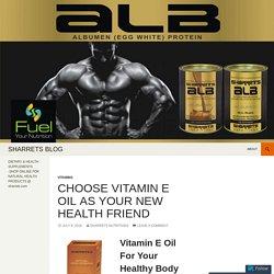 Choose Vitamin E Oil as Your New Health Friend