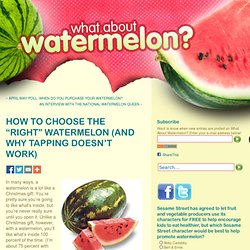 "HOW TO CHOOSE THE ""RIGHT"" WATERMELON (AND WHY TAPPING DOESN'T WORK) « What About Watermelon?"