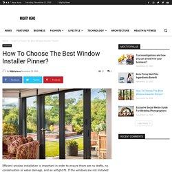 How To Choose The Best Window Installer Pinner?