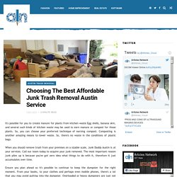 Choosing The Best Affordable Junk Trash Removal Austin Service - Articles Cloud
