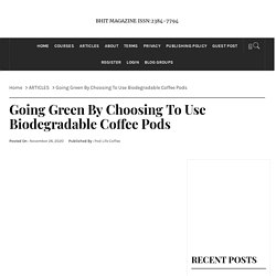 Going Green By Choosing To Use Biodegradable Coffee Pods