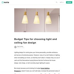 Budget Tips for choosing light and ceiling fan design|Regal Lighting|note