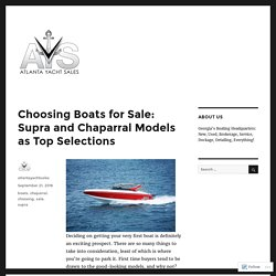Choosing Boats for Sale: Supra and Chaparral Models as Top Selections – Atlanta Yacht Sales