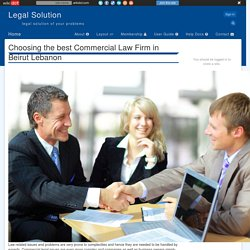 Choosing the best Commercial Law Firm in Beirut Lebanon