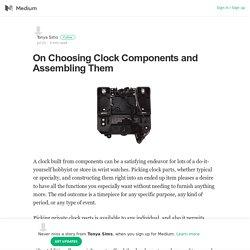 On Choosing Clock Components and Assembling Them – Tonya Sims – Medium